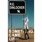Something Came up 9781434354563 by R. E. Dinlocker Paperback
