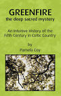 Greenfire: The Deep Sacred Mystery: An Intuitive History of the Fifth Century in Celtic Country by Pamela Coy (Paperback / softback, 2007)