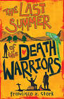 The Last Summer of the Death Warriors by Francisco X. Stork (Hardback, 2010)