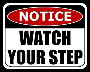 NOTICE-WATCH-YOUR-STEP-WARNING-METAL-PLAQUE-ALUMINIUM-SIGN-OTHERS-LISTED-2184