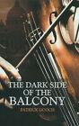 The Dark Side of the Balcony by Patrick Gooch (Hardback, 2007)