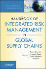 Handbook of Integrated Risk Management in Global Supply Chains by Onur Boyabatli, Panos Kouvelis, Lingxiu Dong, Rong Li (Hardback, 2011)