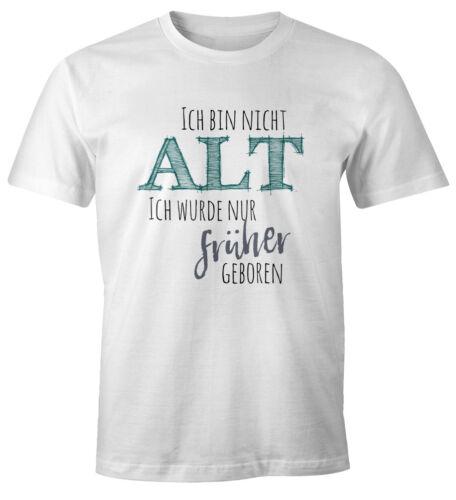 Herren T-Shirt Geburtstag Ich bin nicht alt ich wurde früher geboren Spruch