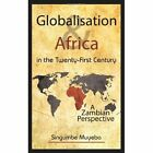 Globalisation and Africa in The Twenty-first Century a Zambian Perspective Paperback – 25 Feb 2008