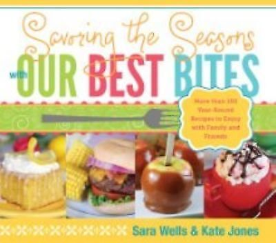 Savoring the Seasons with Our Best Bites by Sara Wells and Kate Jones Book