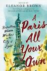 A Paris All Your Own: Bestselling Women Writers on the City of Light by Putnam Publishing Group,U.S. (Paperback, 2017)