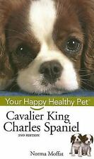 Cavalier King Charles Spaniel: Your Happy Healthy Pet by Moffat, Norma