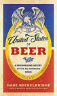 The United States of Beer: A Regional History of the All-American Drink by Dane Huckelbridge (Hardback, 2016)