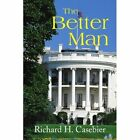 The Better Man 9781436344296 by Richard H. Casebier Paperback