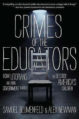 Crimes of the Educators : How Utopians Are Using Government Schools to...