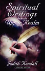 Spiritual Writings from the Upper Realm by Judith Kendall (Paperback / softback, 2007)
