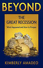 Beyond the Great Recession: What Happened and How to Prosper by Kimberly Joy Amadeo (Paperback / softback, 2010)