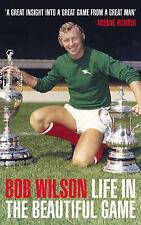 Life in the Beautiful Game, Bob Wilson