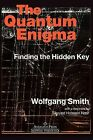 The Quantum Enigma: Finding the Hidden Key 3rd Edition by Dr Wolfgang Smith (Paperback / softback, 2005)