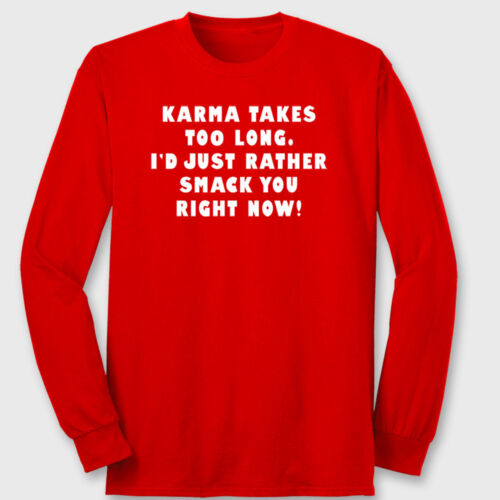 Karma Takes Too Long..Smack You Right Now Funny T-shirt College  Long Sleeve Tee