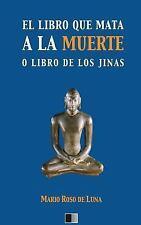 El Libro Que Mata a la Muerte o el Libro de Los Jinas by Mario Roso de Luna...