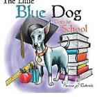 The Little Blue Dog Goes to School by Karen J Roberts (Paperback / softback, 2013)
