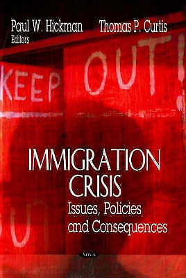 Immigration Crisis: Issues, Policies and Consequences by Nova Science...