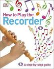 How to Play the Recorder by DK (Hardback, 2015)