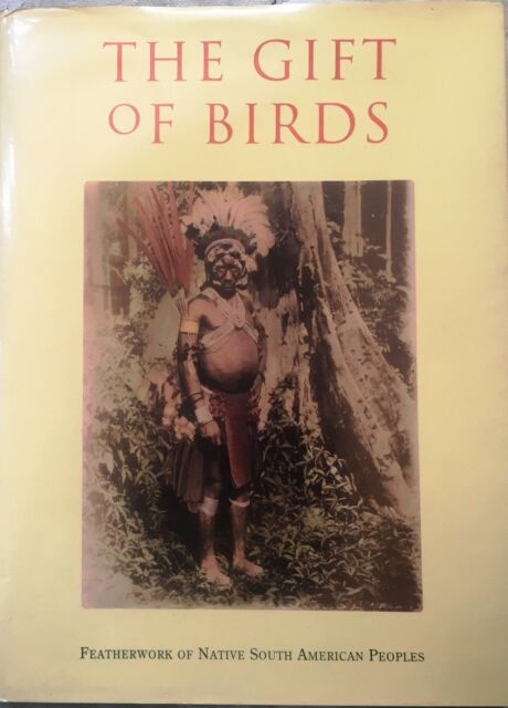 The Gift of Birds : Featherworking of Native South American People by Reina/1991