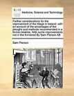 Farther Considerations for the Improvement of the Tillage in Ireland: With an Account of the Advantages of the Ploughs and Methods Recommended in a Former Treatise, with Some Improvements Not in the Formered by Sam Pierson AB by Sam Pierson (Paperback / softback, 2010)