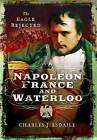 Napoleon, France and Waterloo: The Eagle Rejected by Charles J. Esdaile (Hardback, 2016)