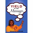 Yield to The Messenger 9781434382801 by Geneva Durham Book