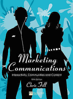 Marketing Communications: Interactivity, Communities and Content by Chris...
