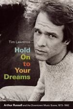 Hold on to Your Dreams : Arthur Russell and the Downtown Music Scene,...