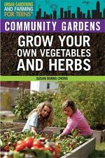 Community Gardens (Urban Gardening and Farming for Teens) by Chong, Susan Burns