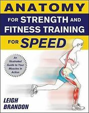 Anatomy for Strength and Fitness Training for Speed: An Illustrated Guide to You