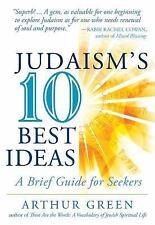 Judaism's Ten Best Ideas : A Brief Guide for Seekers by Arthur Green (2014,...