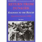 Return from Dunkirk - Railways to the Rescue: Operation Dynamo (1940) by Peter Tatlow (Paperback, 2010)