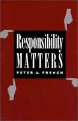 Responsibility Matters by French, Peter A.