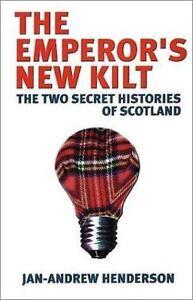 the emperors new kilt the two secret histories of scotland