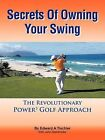 Secrets Of Owning Your Swing: The Revolutionary Power3 Golf Approach by Edward A Tischler (Paperback, 2011)