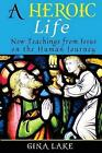 A Heroic Life: New Teachings from Jesus on the Human Journey by Gina Lake (Paperback / softback, 2015)