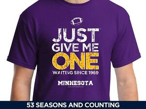 Just Give Me One - Minnesota Vikings Shirt - Super Bowl Dream ... 1b69ed7c8