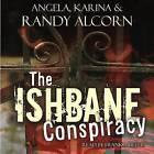 The Ishbane Conspiracy by Randy Alcorn, Karina Alcorn, Angela Alcorn (CD-Audio, 2007)