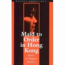 Maid to Order in Hong Kong: An Ethnography of Filipina Workers, Constable, Nicol