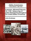 A Sermon, Delivered February 19, 1795: Being a Day of Public Thanksgiving Throughout the United States of America. by John Andrews (Paperback / softback, 2012)