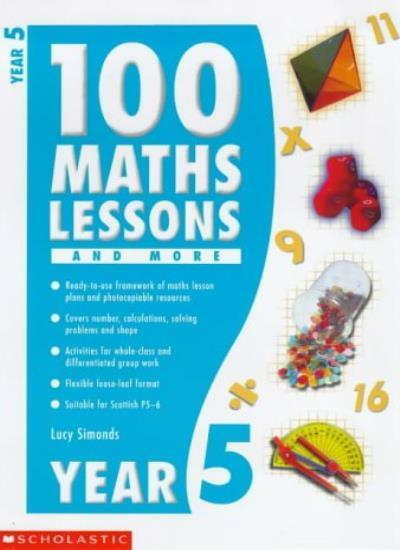 100 Maths Lessons and More for Year 5: Year 5 (100 Maths Lessons & More) By Luc