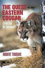 The Quest for the Eastern Cougar: Extinction or Survival? by Robert Tougias (Paperback / softback, 2011)