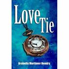 Love Tie by Arabella Mortimer Hendry (Paperback, 2016)