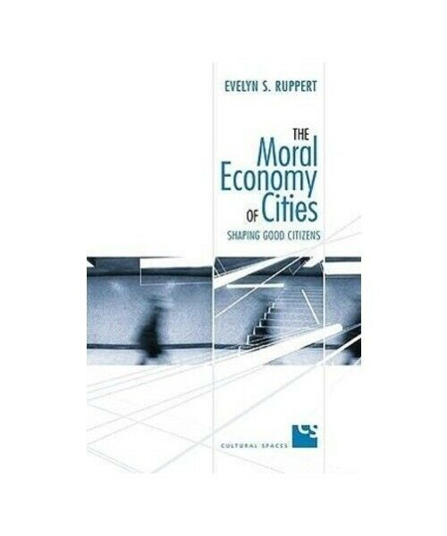 "Evelyn S. Ruppert ""Moral Economy of Cities"""