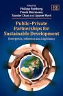 Public Private Partnerships for Sustainable Development: Emergence, Influence and Legitimacy by Edward Elgar Publishing Ltd (Hardback, 2012)