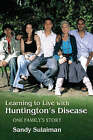 Learning to Live with Huntington's Disease: One Family's Story by Sandy Sulaiman (Paperback, 2007)