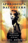 Aphrodite's Daughters: Women's Sexual Stories and the Journey of the Soul by Jalaja Bonheim (Paperback, 1997)