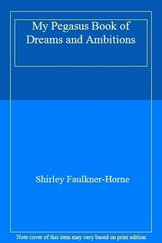 My Pegasus Book of Dreams and Ambitions,Shirley Faulkner-Horne