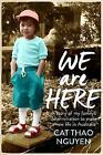 We are Here: My Family's Courageous Journey to Survive by Cat Thao Nguyen (Paperback, 2015)